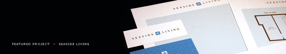 Featured Project - Seaside Living: Real Estate Marketing Project Identity, Marketing Collateral, Signage, Web Site Design